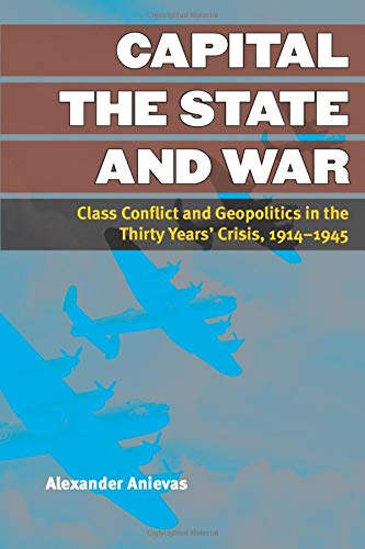 9780472052110: Capital, the State, and War: Class Conflict and Geopolitics in the Thirty Years' Crisis, 1914-1945 (Configurations: Critical Studies of World Politics)
