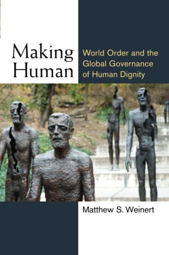 Making Human: World Order and the Global Governance of Human Dignity (Configurations: Critical ...