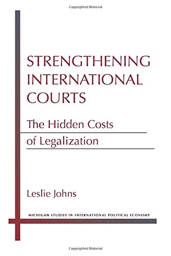 9780472052608: Strengthening International Courts: The Hidden Costs of Legalization (Michigan Studies In International Political Economy)