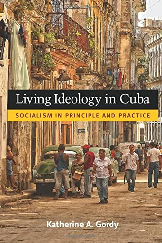 Living Ideology in Cuba: Socialism in Principle and Practice (Paperback): Katherine A. Gordy
