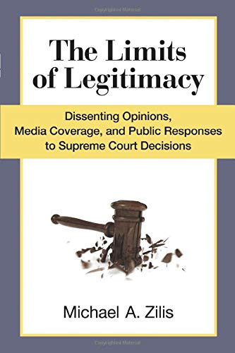 The Limits of Legitimacy: Dissenting Opinions, Media Coverage, and Public Responses to Supreme ...