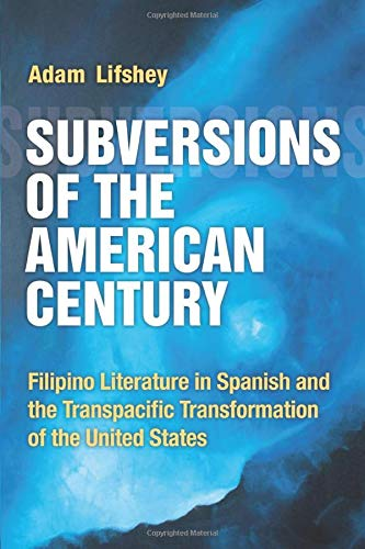 9780472052936: Subversions of the American Century: Filipino Literature in Spanish and the Transpacific Transformation of the United States