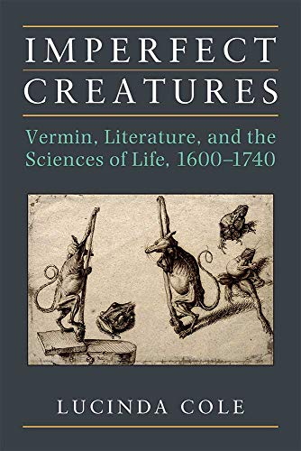 9780472052950: Imperfect Creatures: Vermin, Literature, and the Sciences of Life, 1550-1750