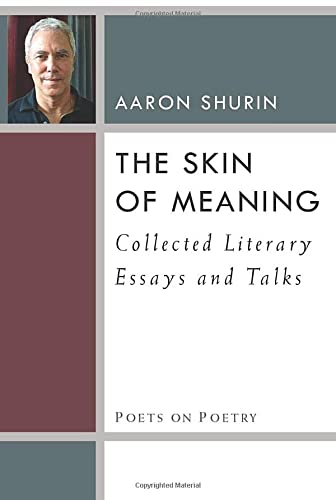 The Skin of Meaning: Collected Literary Essays and Talks (Poets on Poetry): Aaron Shurin