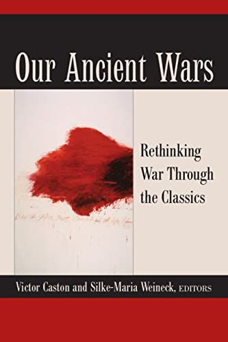 Our Ancient Wars - Rethinking War through the Classics: Caston, Victor