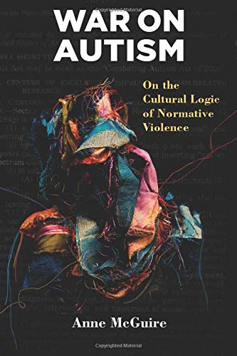 War on Autism - On the Cultural Logic of Normative Violence: McGuire, Anne