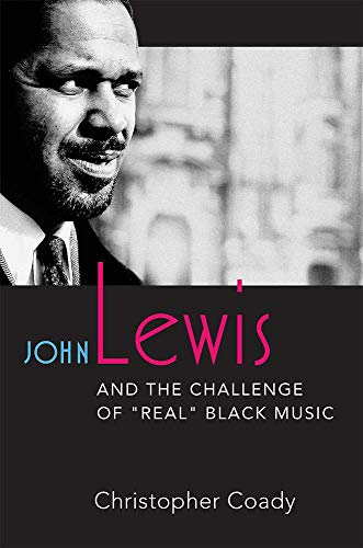 "John Lewis and the Challenge of ""Real"" Black Music: Christopher Coady"