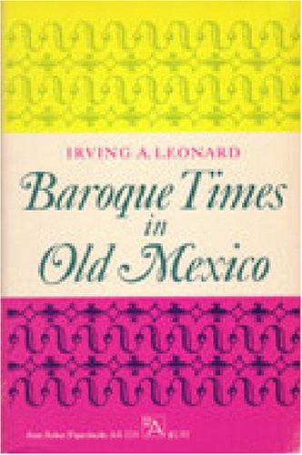 Baroque Times in Old Mexico: Seventeenth-Century Persons, Places, and Practices (Ann Arbor ...