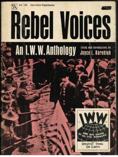 Rebel Voices: An I.W.W.Anthology: Kornbluh, Joyce L.