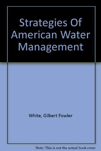 STRATEGIES OF AMERICAN WATER MANAGEMENT.: White, Gilbert F.