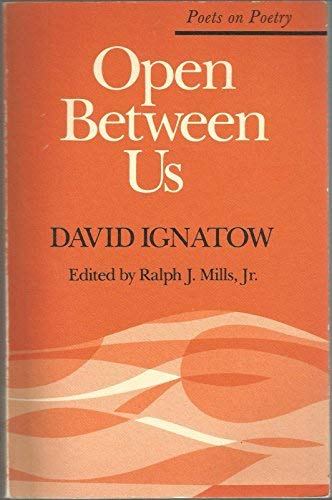 Open Between Us (Poets on Poetry) (0472063146) by Ignatow, David; Mills, Ralph J.
