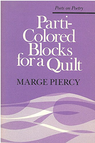 Parti-Colored Blocks for a Quilt : Poets on Poetry: Piercy, Marge
