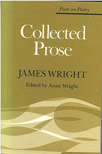 Collected Prose (Poets On Poetry): Wright, James