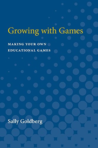 Growing With Games: Making Your Own Educational Games: Goldberg, Sally