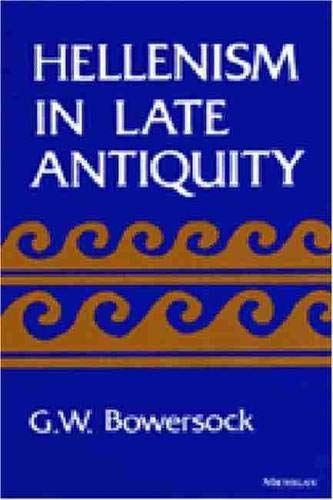 Hellenism in Late Antiquity (Thomas Spencer Jerome: Bowersock, Glen W.