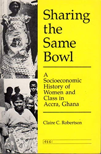 9780472064441: Sharing the Same Bowl: A Socioeconomic History of Women and Class in Accra, Ghana
