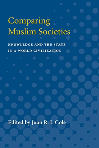 9780472064496: Comparing Muslim Societies: Knowledge and the State in a World Civilization (The Comparative Studies in Society and History Book Series)