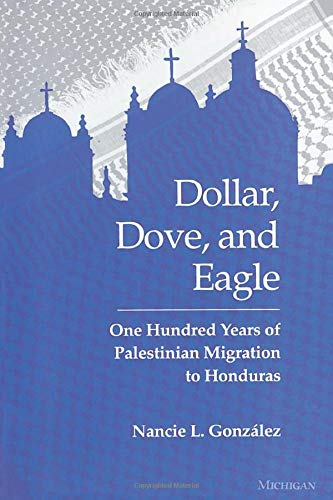 9780472064946: Dollar, Dove, and Eagle: One Hundred Years of Palestinian Migration to Honduras