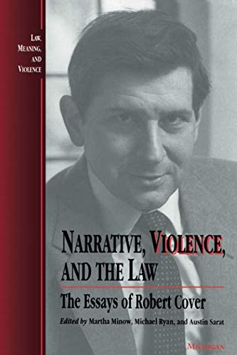 9780472064953: Narrative, Violence, and the Law: The Essays of Robert Cover (Law, Meaning & Violence)