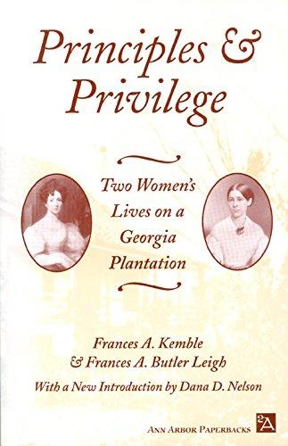 Principles and Privilege: Two Women's Lives on a Georgia Plantation - Frances A. Kemble; Frances A. Butler Leigh; Fanny Kemble