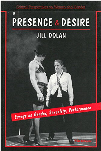 Presence and Desire - Essays on Gender, Sexuality, Performance: Dolan, Jill