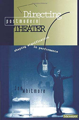 9780472065578: Directing Postmodern Theater: Shaping Signification in Performance (Theater--Theory/Text/Performance)