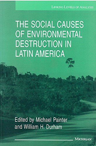 The Social Causes of Environmental Destruction in Latin America: Painter, Michael/ Durham, William ...