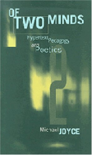 Of Two Minds: Hypertext Pedagogy and Poetics: Michael Thomas Joyce