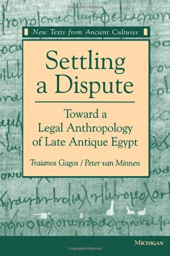 9780472065905: Settling a Dispute: Toward a Legal Anthropology of Late Antique Egypt (New Texts from Ancient Cultures)