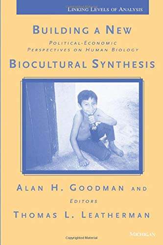 9780472066063: Building a New Biocultural Synthesis: Political-Economic Perspectives on Human Biology (Linking Levels of Analysis)