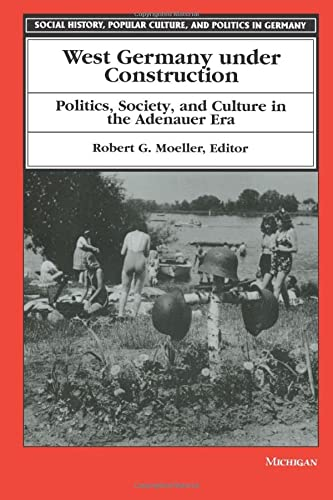 West Germany under Construction - Politics, Society, and Culture in the Adenauer Era: Moeller, ...