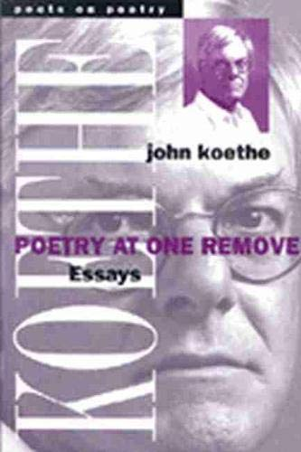 Poetry at One Remove: Essays (Poets on Poetry): John Koethe