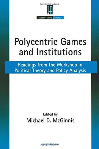 9780472067145: Polycentric Games and Institutions: Readings from the Workshop in Political Theory and Policy Analysis (Institutional Analysis)