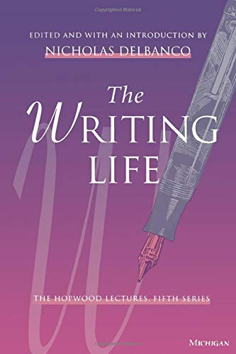 The Writing Life: The Hopwood Lectures, Fifth Series (Vol. 4) (9780472067176) by Nicholas Delbanco