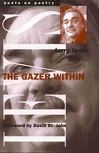 The Gazer Within (Poets on Poetry): Levis, Larry/ Marshall,