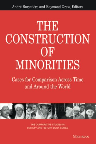 9780472067374: The Construction of Minorities: Cases for Comparison Across Time and Around the World (The Comparative Studies in Society and History Book Series)
