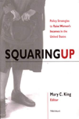 Squaring Up - Policy Strategies to Raise Women's Incomes in the United States: King, Mary ...