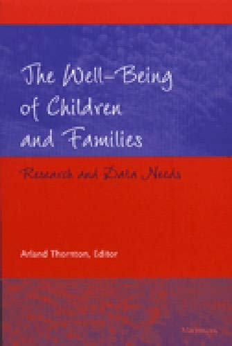 The Well-Being of Children and Families - Research and Data Needs: Thornton, Arland Dee