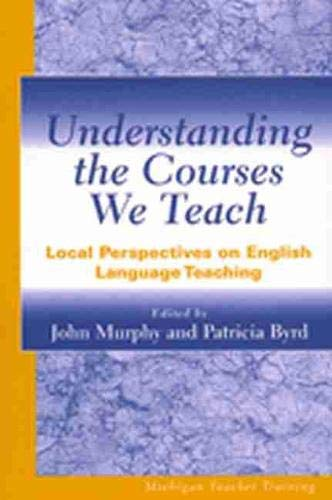 9780472067701: Understanding the Courses We Teach: Local Perspectives on English Language Teaching (Michigan Teacher Training (Paperback))