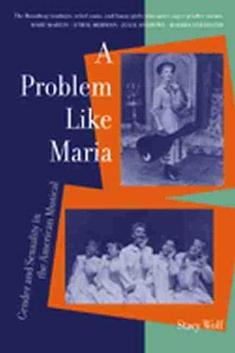 9780472067725: A Problem Like Maria: Gender and Sexuality in the American Musical