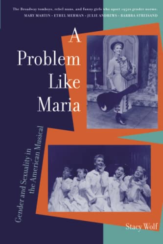 9780472067725: A Problem Like Maria: Gender and Sexuality in the American Musical (Triangulations: Lesbian/Gay/Queer Theater/Drama/Performance)
