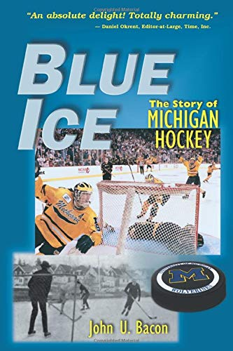 Blue Ice: The Story of Michigan Hockey: Bacon, John U.