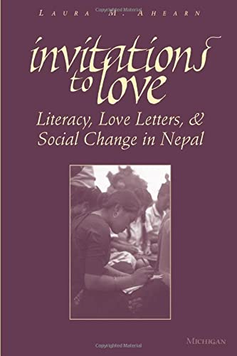 Invitations to Love: Literacy, Love Letters, and: Laura M. Ahearn