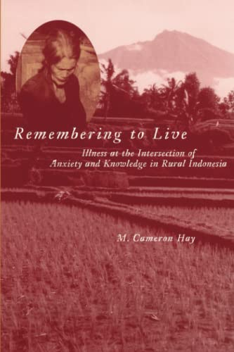 9780472067855: Remembering to Live: Illness at the Intersection of Anxiety and Knowledge in Rural Indonesia (Southeast Asia: Politics, Meaning, and Memory)
