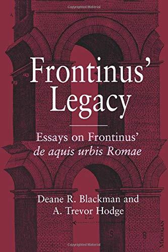 9780472067930: Frontinus' Legacy: Essays on Frontinus' de aquis urbis Romae