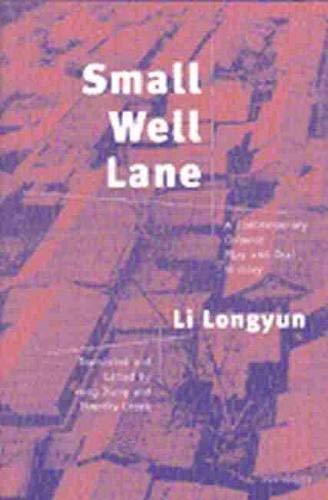 Small Well Lane: A Contemporary Chinese Play: Longyun, Li; Jiang,