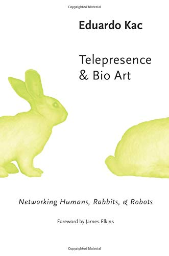 9780472068104: Telepresence & Bio Art: Networking Humans, Rabbits & Robots: Networking Humans, Rabbits and Robots (Studies in Literature and Science)