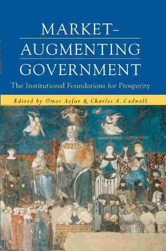 Market-Augmenting Government: The Institutional Foundations for Prosperity (Economics, Cognition, ...