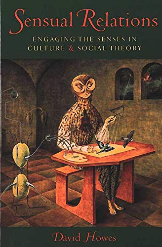 Sensual Relations: Engaging The Senses In Culture & Social Theory: Howes, David