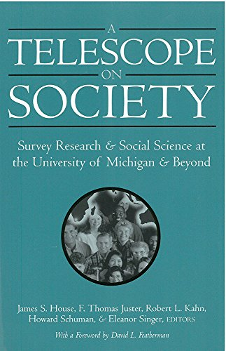 A Telescope on Society: Survey Research and Social Science at the University of Michigan and Beyond...